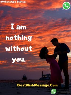 I'm nothing without you.