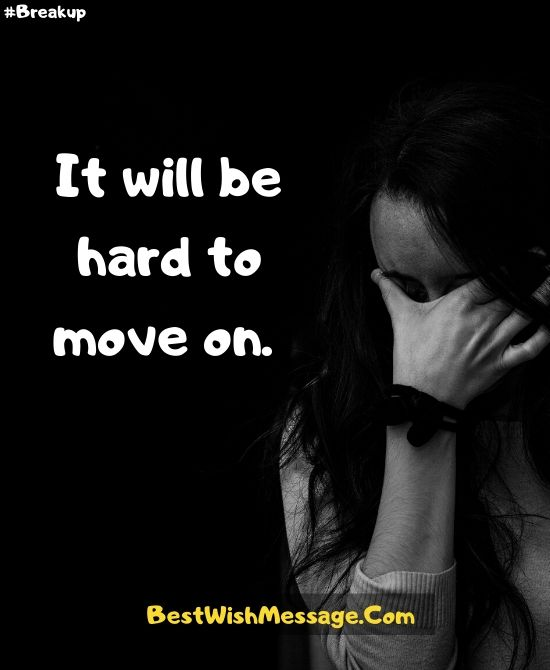 It will be hard to move on.