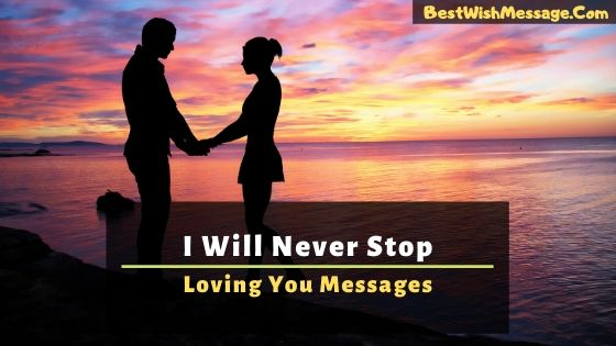 I will never stop loving you messages
