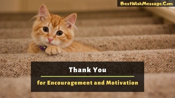 Thank You for Your Encouragement and Motivation