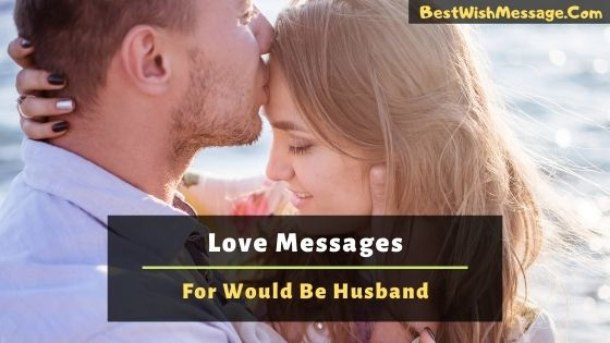 Love Messages for Would Be Husband