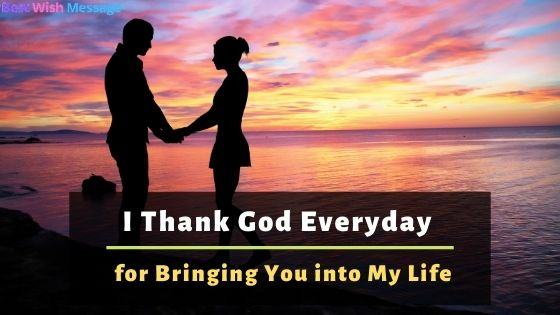 I Thank God Everyday for Bringing You into My Life