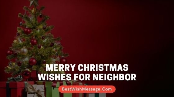 Merry Christmas Wishes for Neighbor