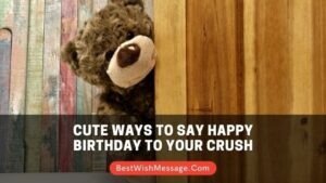 Cute Ways to Say Happy Birthday to Your Crush